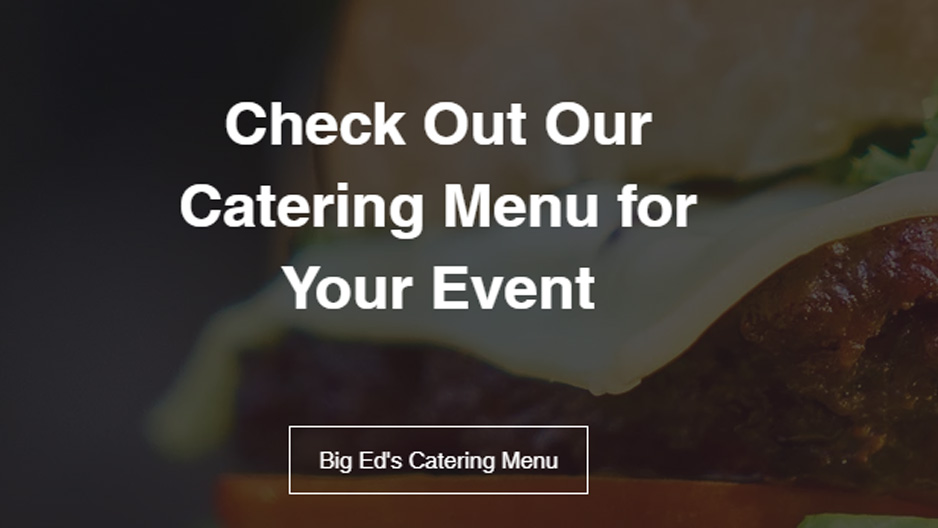 Catering Menu - Have your party catered by Big Eds!